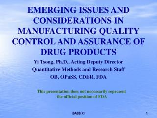 EMERGING ISSUES AND CONSIDERATIONS IN MANUFACTURING QUALITY CONTROL AND ASSURANCE OF DRUG PRODUCTS