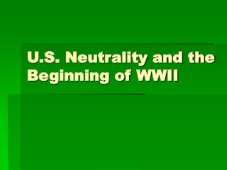 U.S. Neutrality and the Beginning of WWII