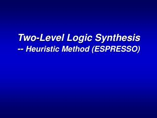 Two-Level Logic Synthesis --  Heuristic Method (ESPRESSO)