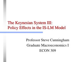The Keynesian System III: Policy Effects in the IS-LM Model