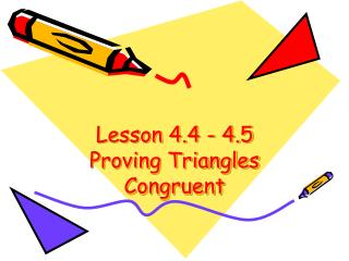 Lesson 4.4 - 4.5 Proving Triangles Congruent