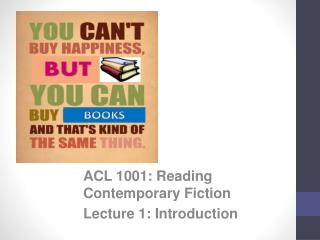 ACL 1001: Reading Contemporary Fiction Lecture  1: Introduction