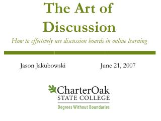 The Art of Discussion How to effectively use discussion boards in online learning