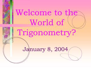 Welcome to the World of Trigonometry?