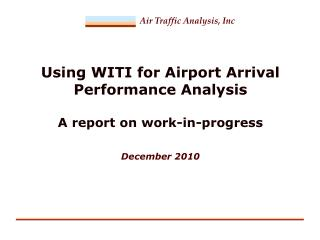 Using WITI for Airport Arrival Performance Analysis A report on work-in-progress December 2010