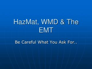 HazMat, WMD & The EMT