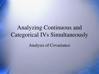 Analyzing Continuous and Categorical IVs Simultaneously