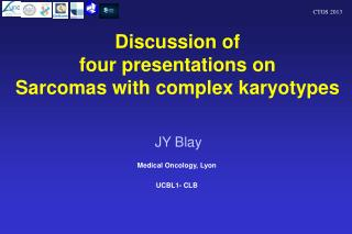 Discussion of four presentations on Sarcomas with complex karyotypes