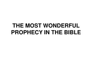 THE MOST WONDERFUL PROPHECY IN THE BIBLE