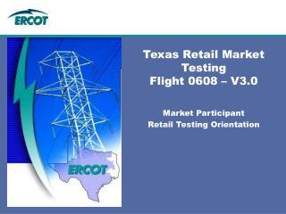 Texas Retail Market Testing Flight 0608 – V3.0