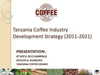 Tanzania Coffee  Industry Development Strategy  (2011-2021)