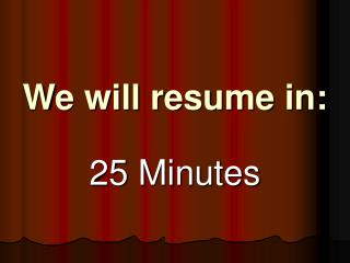 We will resume in: