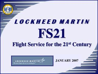 L O C K H E E D  M A R T I N FS21 Flight Service for the 21 st  Century