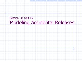 Session 10, Unit 19 Modeling Accidental Releases