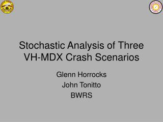 Stochastic Analysis of Three VH-MDX Crash Scenarios