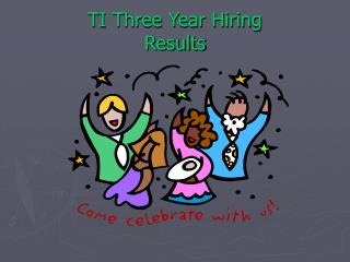 TI Three Year Hiring Results