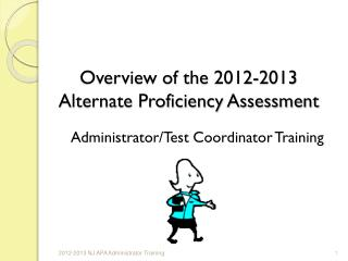 Overview of the  2012-2013 Alternate Proficiency Assessment