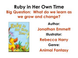 Ruby in Her Own Time Big Question:  What do we learn as we grow and change?