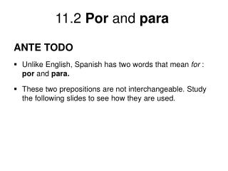 ANTE TODO Unlike English, Spanish has two words that mean  for  :  por  and  para.
