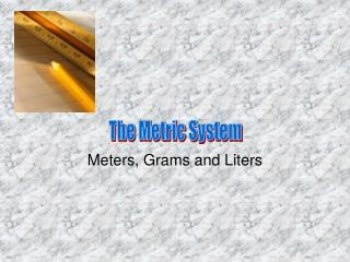 Meters, Grams and Liters