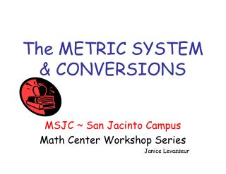 The METRIC SYSTEM & CONVERSIONS
