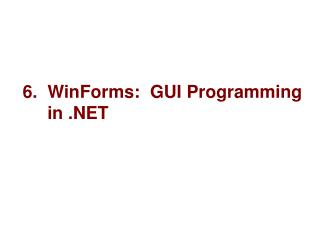 6.  WinForms:  GUI Programming       in .NET