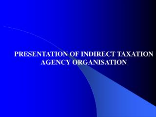PRESENTATION OF INDIRECT TAXATION AGENCY ORGANISATION
