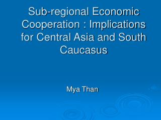 Sub-regional Economic Cooperation : Implications for Central Asia and South Caucasus