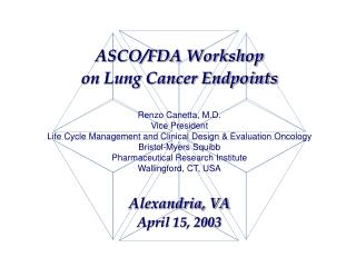 ASCO/FDA Workshop on Lung Cancer Endpoints Alexandria, VA April 15, 2003