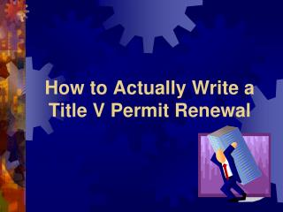 How to Actually Write a  Title V Permit Renewal