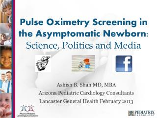 Pulse Oximetry Screening in the Asymptomatic Newborn:  Science, Politics and Media