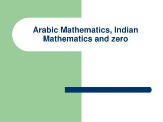 Arabic Mathematics, Indian Mathematics and zero