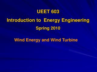 UEET 603  Introduction to  Energy Engineering Spring 2010