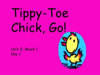 Tippy-Toe Chick, Go! Unit 5, Week 1 Day 1