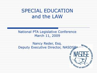 SPECIAL EDUCATION  and the LAW National PTA Legislative Conference March 11, 2009 Nancy Reder, Esq. Deputy Executive Dir