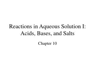 Reactions in Aqueous Solution I:  Acids, Bases, and Salts