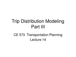 Trip Distribution Modeling  Part III