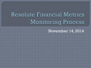Resolute Financial Metrics Monitoring Process