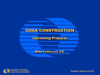 GOAA CONSTRUCTION Upcoming Projects Mike Patterson, P.E.
