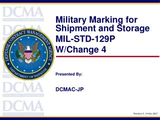 Military Marking for Shipment and Storage MIL-STD-129P  W/Change 4 Presented By: DCMAC-JP