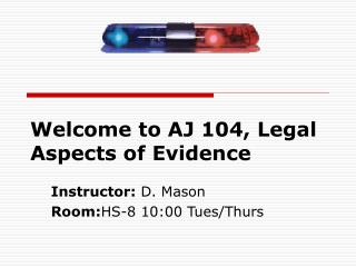Welcome to AJ 104, Legal Aspects of Evidence