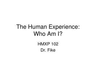 The Human Experience:   Who Am I?