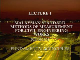 LECTURE 1 MALAYSIAN STANDARD METHODS OF MEASUREMENT FOR CIVIL ENGINEERING WORKS (CESMM)
