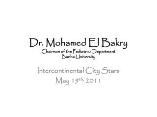 Dr. Mohamed El Bakry Chairman of the Pediatrics Department Banha University