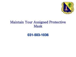 Maintain Your Assigned Protective Mask