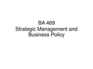 BA 469 Strategic Management and Business Policy