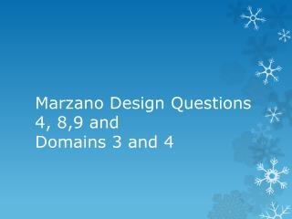 Marzano Design Questions 4, 8,9 and  Domains 3 and 4