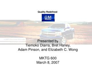 Presented by Tiemoko Diarra, Bret Haney, Adam Pinson, and Elizabeth C. Wong MKTG 600 March 8, 2007