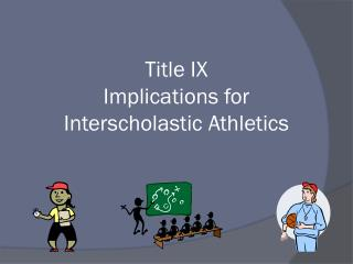 Title IX Implications for  Interscholastic Athletics