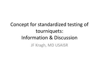 Concept for standardized testing of  tourniquets: Information & Discussion